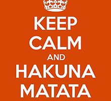 Keep Calm and Hakuna Matata by leducheron