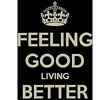 Feeling Good Living Better Photographic Print