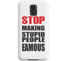 Stop Making Stupid People Famous Samsung Galaxy Case/Skin
