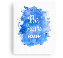 Be here now Metal Print