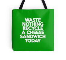 Waste nothing Recycle a cheese sandwich today Tote Bag