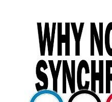 Why Not Synchro 2018  by gabriella126