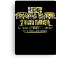 Light Travel's Faster Than Sound Canvas Print