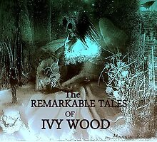 Remarkable Tales of Ivy Wood by maggiebarra