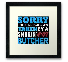 Sorry This Girl Is Already Taken By A Smokin Hot Butcher - TShirts & Hoodies Framed Print