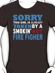 Sorry This Girl Is Already Taken By A Smokin Hot Fire Figher - TShirts & Hoodies T-Shirt