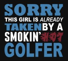 Sorry This Girl Is Already Taken By A Smokin Hot Golfer - TShirts & Hoodies by funnyshirts2015
