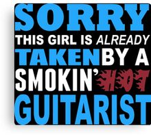 Sorry This Girl Is Already Taken By A Smokin Hot Guitarist - TShirts & Hoodies Canvas Print