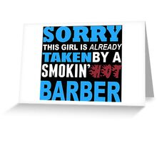 Sorry This Girl Is Already Taken By A Smokin Hot Barber - TShirts & Hoodies Greeting Card