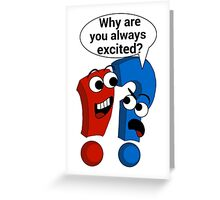 Why Are You Always Excited?  Greeting Card