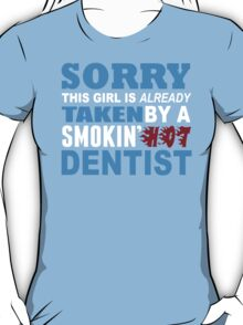 Sorry This Girl Is Already Taken By A Smokin Hot Dentist - TShirts & Hoodies T-Shirt