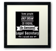 """Some People Only Dream of Finding An Awesome Legal Secretary. I Raised One"" Collection #710140 Framed Print"