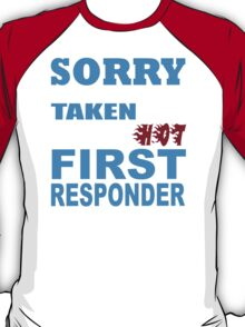 Sorry This Girl Is Already Taken By A Smokin Hot First Responder - TShirts & Hoodies T-Shirt
