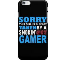 Sorry This Girl Is Already Taken By A Smokin Hot Gamer - TShirts & Hoodies iPhone Case/Skin
