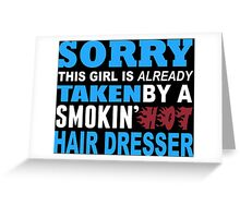 Sorry This Girl Is Already Taken By A Smokin Hot Hair Dresser - TShirts & Hoodies Greeting Card
