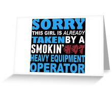 Sorry This Girl Is Already Taken By A Smokin Hot Heavy Equipment Operator - TShirts & Hoodies Greeting Card