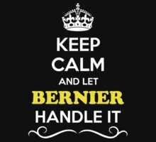 Keep Calm and Let BERNIER Handle it by Neilbry