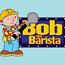 Bob the Barista... by Barista