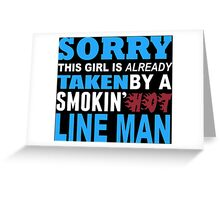 Sorry This Girl Is Already Taken By A Smokin Hot Line Man - TShirts & Hoodies Greeting Card