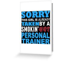 Sorry This Girl Is Already Taken By A Smokin Hot Personal Trainer - TShirts & Hoodies Greeting Card