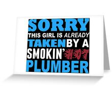 Sorry This Girl Is Already Taken By A Smokin Hot Plumber - TShirts & Hoodies Greeting Card