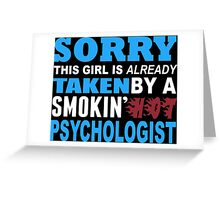 Sorry This Girl Is Already Taken By A Smokin Hot Psychologist - TShirts & Hoodies Greeting Card
