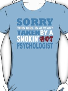 Sorry This Girl Is Already Taken By A Smokin Hot Psychologist - TShirts & Hoodies T-Shirt