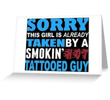 Sorry This Girl Is Already Taken By A Smokin Hot Tattooed Guy - TShirts & Hoodies Greeting Card