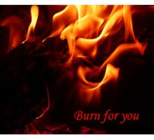 Burn for you Photographic Print