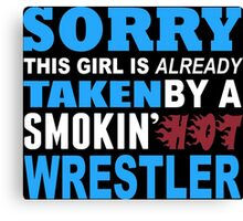 Sorry This Girl Is Already Taken By A Smokin Hot Wrestler - TShirts & Hoodies Canvas Print
