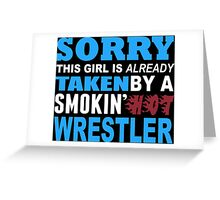 Sorry This Girl Is Already Taken By A Smokin Hot Wrestler - TShirts & Hoodies Greeting Card