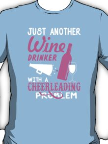 Just Another Wine Drinker With A Cheerleading Problem - TShirts & Hoodies T-Shirt