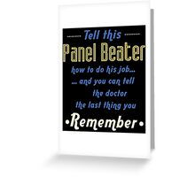 """""""Tell this Panel Beater how to do his job... and you can tell the doctor the last thing you remember"""" Collection #720162 Greeting Card"""