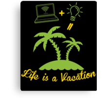 life is a vacation  Canvas Print