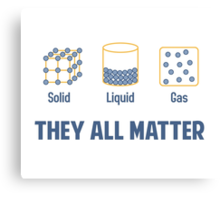 Liquid Solid Gas - They All Matter Canvas Print