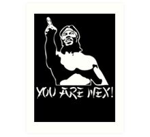 You are nex! Art Print