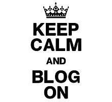 Keep Calm Blog On Photographic Print