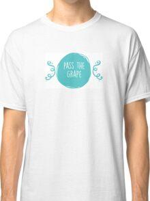pass the grape Classic T-Shirt