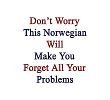 Don't Worry This Norwegian Will Make You Forget All Your Problems  Photographic Print