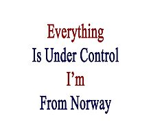 Everything Is Under Control I'm From Norway  Photographic Print