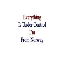 Everything Is Under Control I'm From Norway  by supernova23
