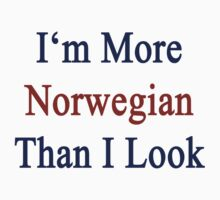 I'm More Norwegian Than I Look  by supernova23