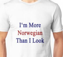 I'm More Norwegian Than I Look  Unisex T-Shirt