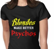 BLONDES MAKE BETTER PSYCHOS Womens Fitted T-Shirt
