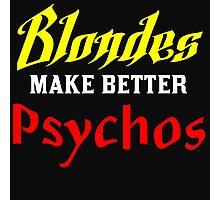 BLONDES MAKE BETTER PSYCHOS Photographic Print