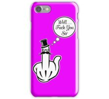 Well fuck you Sir... iPhone Case/Skin