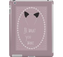 Be what you want 1 iPad Case/Skin