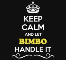 Keep Calm and Let BIMBO Handle it by gradyhardy