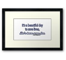 Beautiful day to save lives Framed Print