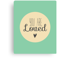 You Are Loved - Teal Canvas Print